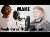 Make Me (Cry) - Noah Cyrus ft. Labrinth l Cover By Bryan Jr &amp Toby Randall