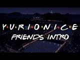 Y.U.R.I.O.N.I.C.E Friends Intro Parody - AMV 100 SUBS SPECIAL