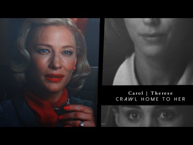Carol | Therese • [ crawl home to her ]