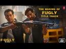 Fugly Making of the Fugly Title Track feat. Akshay Kumar and Salman Khan