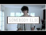 SOMEBODY ELSE By The 1975 - Steffan Argus (Cover)