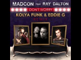 Madcon Feat. Ray Dalton - Don't Worry (Kolya Funk &amp Eddie G Remix)