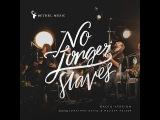 No Longer Slaves (Radio Version) - Bethel Music, Jonathan David, &amp Melissa Helser