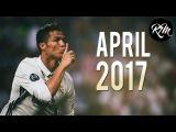 Cristiano Ronaldo - April 2017 ● All Skills & Goals HD
