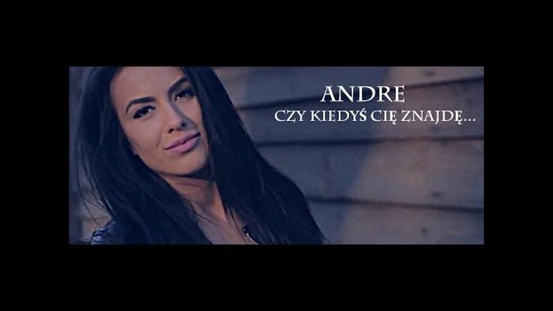 ANDRE - CZY KIEDYŚ CIĘ ZNAJDĘ... (OFFICIAL VIDEO 2015)