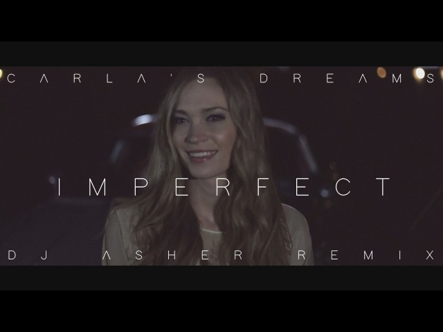 Carla's Dreams - Imperfect (DJ Asher Remix)