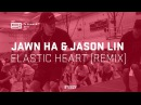 Jawn Ha Jason Lin Elastic Heart Remix SI 13 Summer STEEZY CO