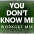 Power Music Workout - You Dont Know Me
