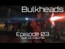 Bulkheads: Episode 03 - quo Occisionis