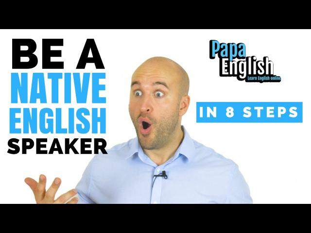 Be a NATIVE ENGLISH Speaker in 8 steps