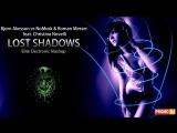 Bjorn Akesson vs NoMosk Roman Messer ft Christina Novelli - Lost Shadows (Elite Electronic Mashup)