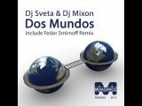 Dj Sveta &amp Dj Mixon - Dos Mundos (Fedor Smirnoff Remix)