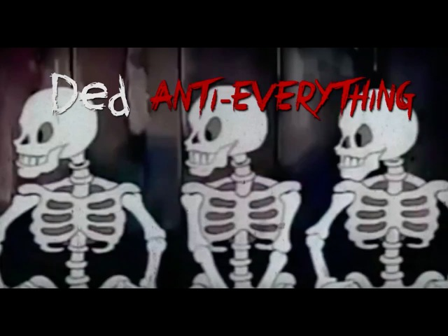Ded - Anti-Everything Montage