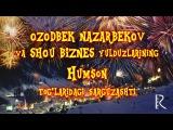 Ozodbek Nazarbekov va SHOU BIZNES yulduzlarining Humson toglaridagi sarguzashti