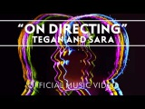 Tegan and Sara - On Directing Official Music Video