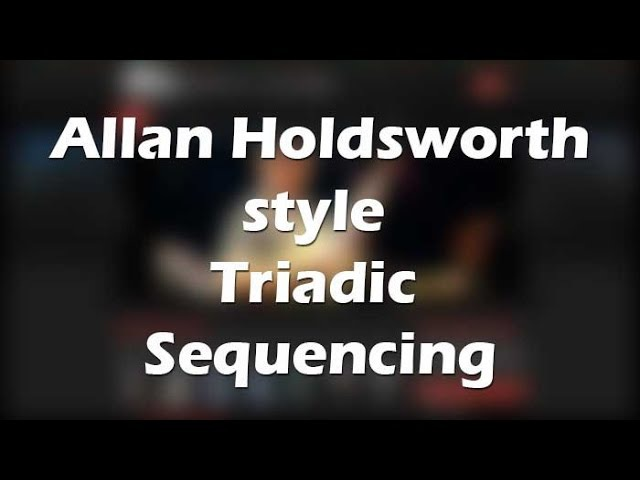 Allan Holdsworth style Triadic Sequencing