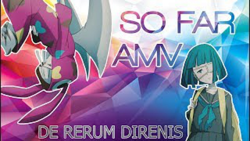 「AMV」Anime Music Video / DE RERUM DIRENIS - SO FAR