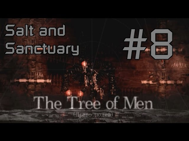 Salt and Sanctuary Прохождение 8 БОСС 7 The Tree of Men Пещера Хагера