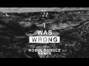 A R I Z O N A - I Was Wrong (Robin Schulz Remix) [Official Audio]