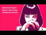 Alchemist Project - Music is My Extasy (Vinyltronic Remix)