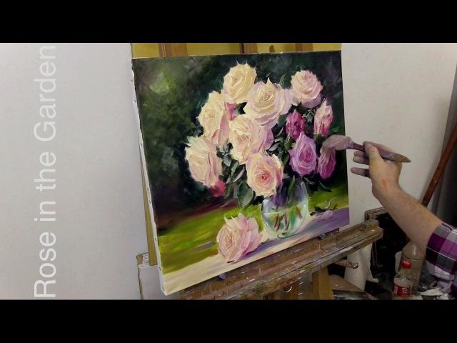 Розы в саду. Как написать розы маслом. Rose in the Garden. How to paint roses.Oil painting
