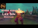 Bubba Kush | Lee Sin Montage | League of Legends