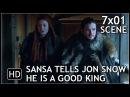 "Game of Thrones 7x01 ""Sansa Tells Jon Snow that He is a Good King"" Scene Season 7 Episode 1 (HD)"