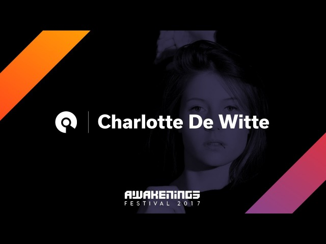 Charlotte de Witte @ Awakenings Festival 2017: Area X (BE-