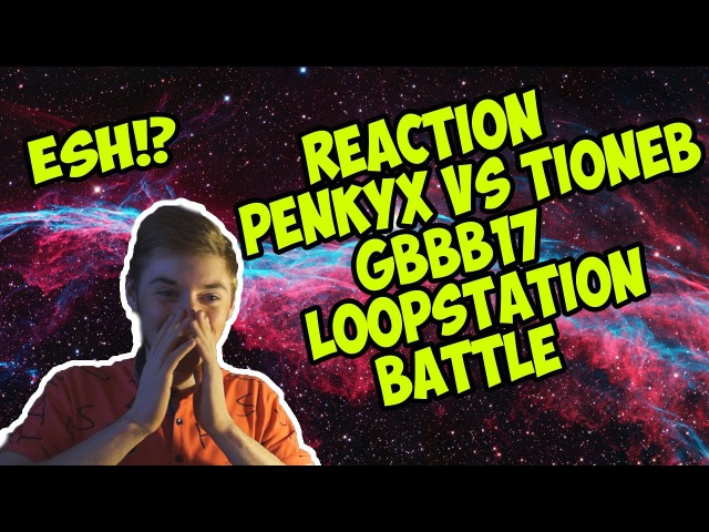 REACTION PENKYX VS TIONEB GBBB17 LOOPSTATION BATTLE