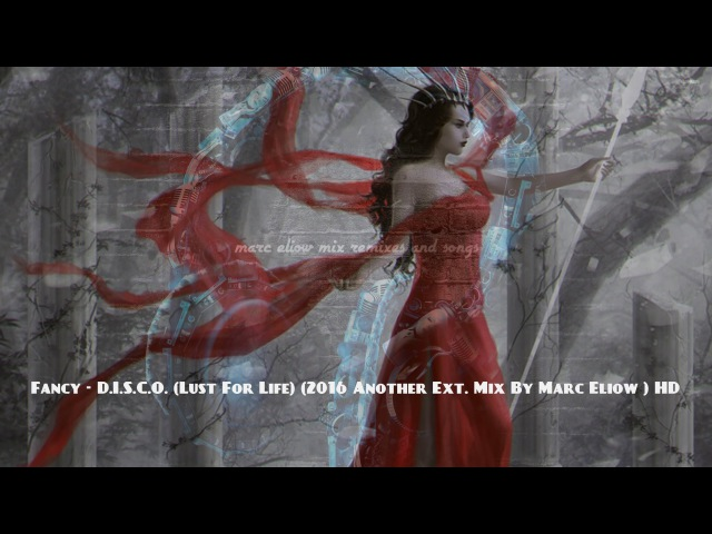 Fancy - D.I.S.C.O. (Lust For Life) (2016 Another Ext. Mix By Marc Eliow ) HD