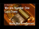 We are Number One/LazyTown [Music Box]