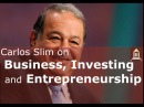 Carlos Slim on Business, Investing and Entrepreneurship