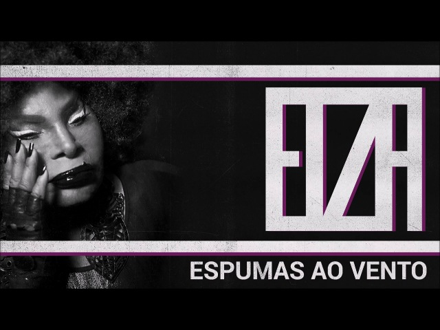 Elza Soares — Espumas ao Vento