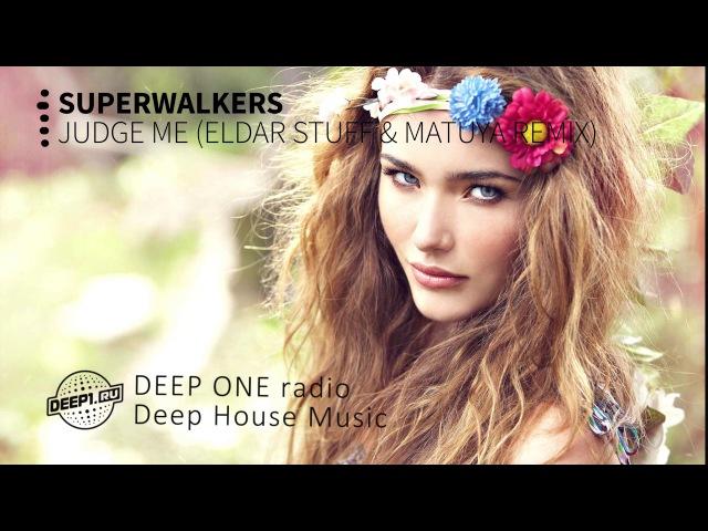Superwalkers Judge Me Eldar Stuff Matuya Remix DEEP ONE radio edit