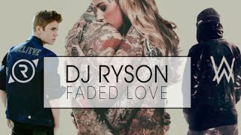 DJ Ryson - Faded Love (The Chainsmokers / Alan Walker / Justin Bieber More)