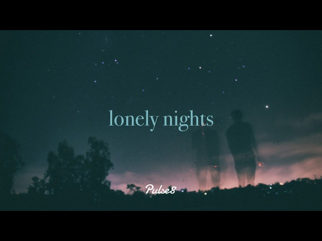 Lonely Nights - A Sad Chillstep Mix by Pulse8