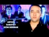 Anvar Sanayev - Sizni derman Анвар Санаев - Сизни дерман