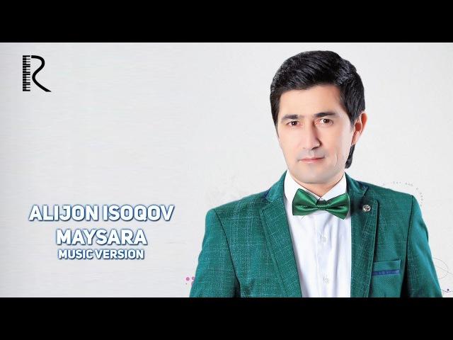 Alijon Isoqov - Maysara   Алижон Исоков - Майсара (music version)