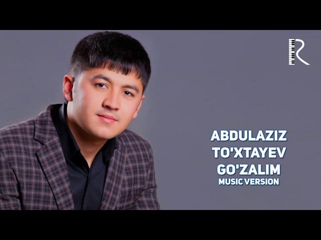 Abdulaziz To'xtayev - Go'zalim   Абдулазиз Тухтаев - Гузалим (music version)
