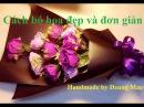Cách bó hoa đẹp và đơn giản bằng giấy - Handmade by Dzung Mac