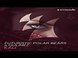 Futuristic Polar Bears  Qulinez - Kali (Original Mix)