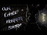 SfmFnaf Our Little Horror Story (Song by Aviators) (Acoustic Version) Part 2 to Too Far