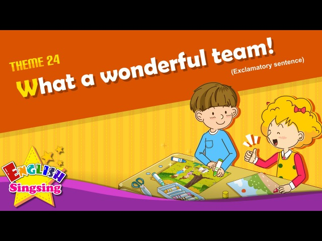 Theme 24. What a wonderful team! - Exclamatory sentence | ESL Song Story for Kids