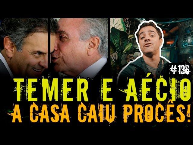 TEMER E AÉCIO: A CASA CAIU PROCÊS | Plantão do Vilela | 136
