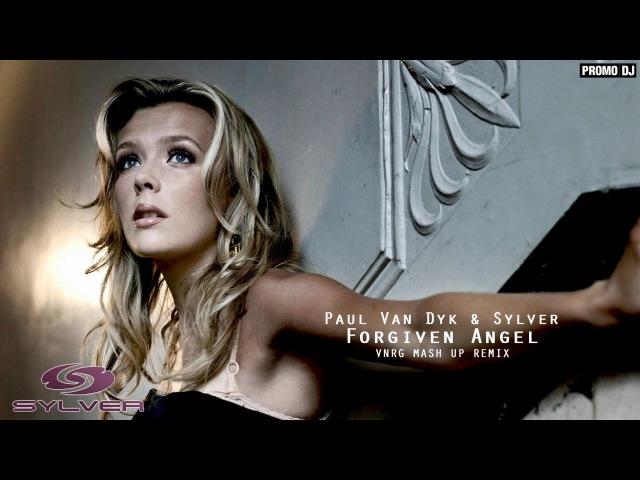 Paul Van Dyk Sylver - Forgiven Angel (VNRG MASH UP REMIX)