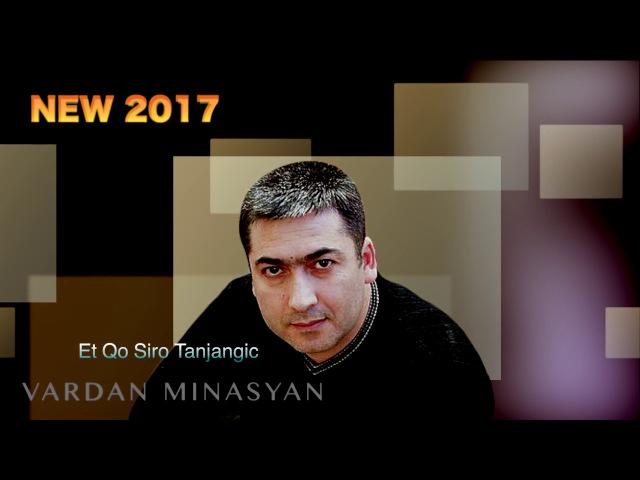 Vardan Minasyan - Et Qo Siro Tanjangic 2017