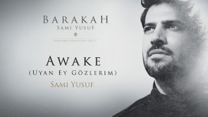 Sami Yusuf – Awake (Uyan Ey Gözlerim) | Official Audio