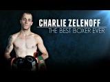 Charlie Zelenoff - The Best Boxer Ever