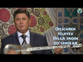 Dilga yaqin qo'shiqlar - Qilichbek Tojiyev | Дилга якин кушиклар - Килибек Тожиев 2016