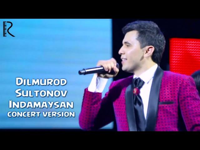 Dilmurod Sultonov - Indamaysan | Дилмурод Султонов - Индамайсан (concert version)